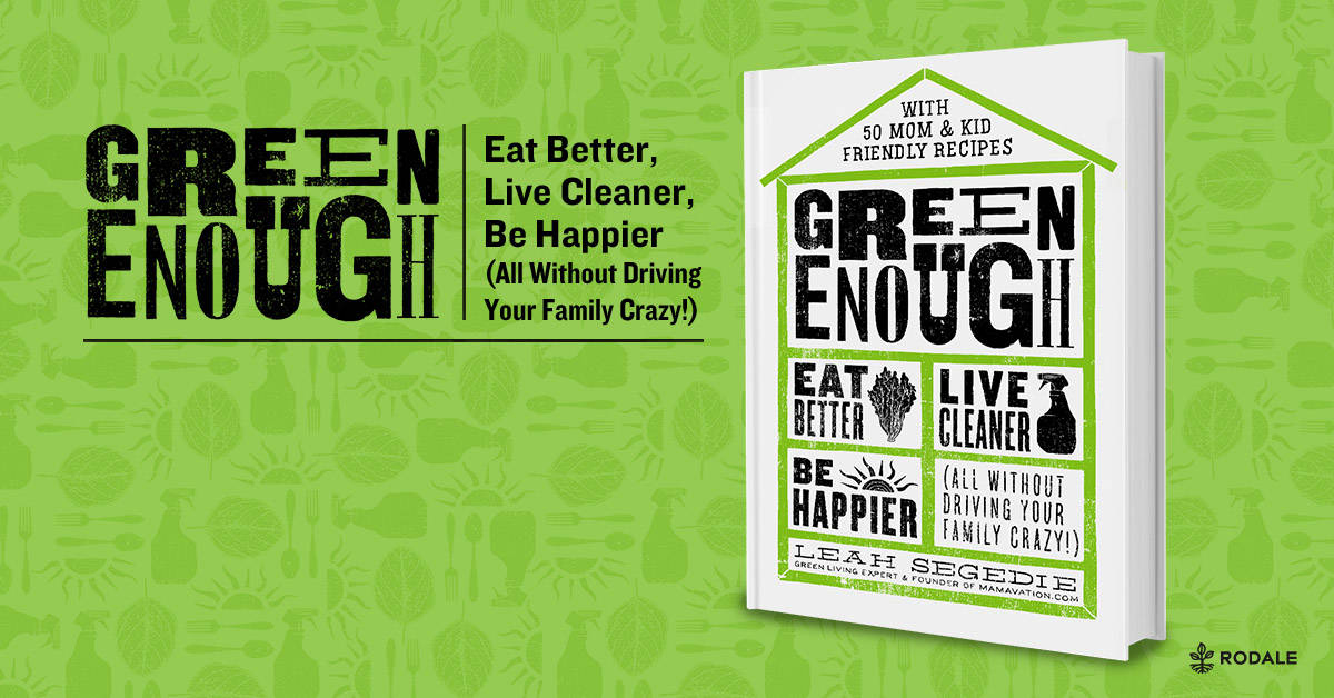 Green Enough: Eat Better, Live Greener, Be Happier Book
